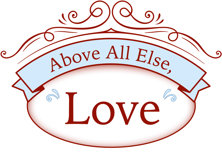 Above All Else, Love