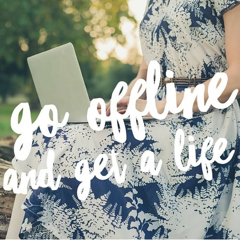 The Life Habit Go Offline and get a life