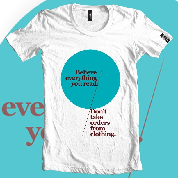 Believe everything you read… Don't take orders from clothing.  #clothing #tshirt #tee #print #graphic #designer #fashion #type #blue #dtg #indie #startup #