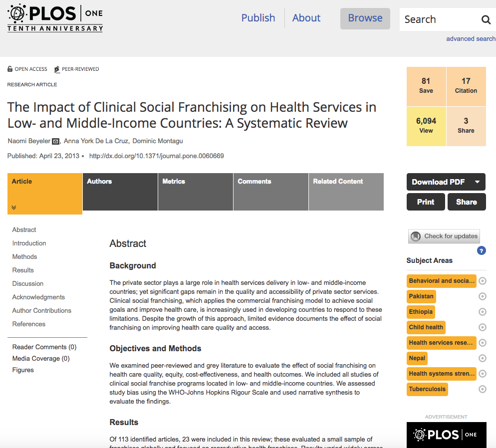 The Impact of Clinical Social Franchising on Health Services in Low- and Middle-Income Countries: A Systematic Review     PLoS One, Apr 23, 2013   The private sector plays a large role in health services delivery in low- and middle-income countries; yet significant gaps remain in the quality and accessibility of private sector services. Clinical social franchising, which applies the commercial franchising model to achieve social goals and improve health care, is increasingly used in developing countries to respond to these limitations. Despite the growth of this approach, limited evidence documents the effect of social franchising on improving health care quality and access.  Read the publication     here .