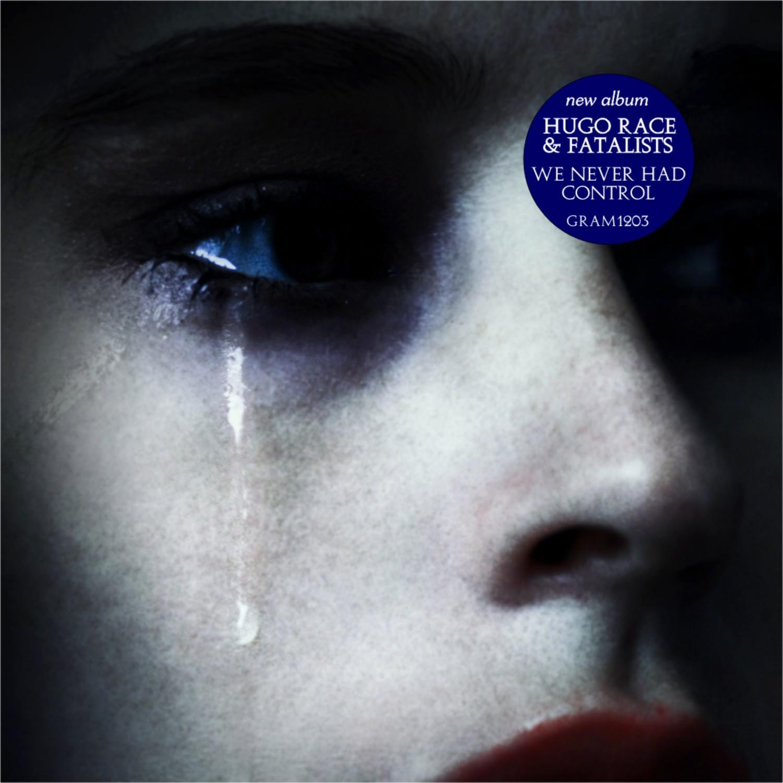 Hugo Race Fatalists - We Never Had Control (CD 2013,  RVR02/IBR013CD/GRAM1203) — Hugo Race