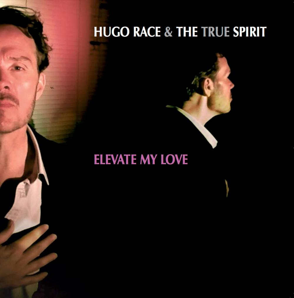 Hugo Race & The True Spirit - Elevate My Love single