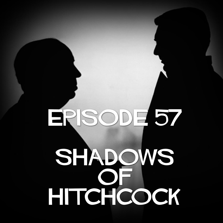 Episode 57: Shadows Of Hitchcock
