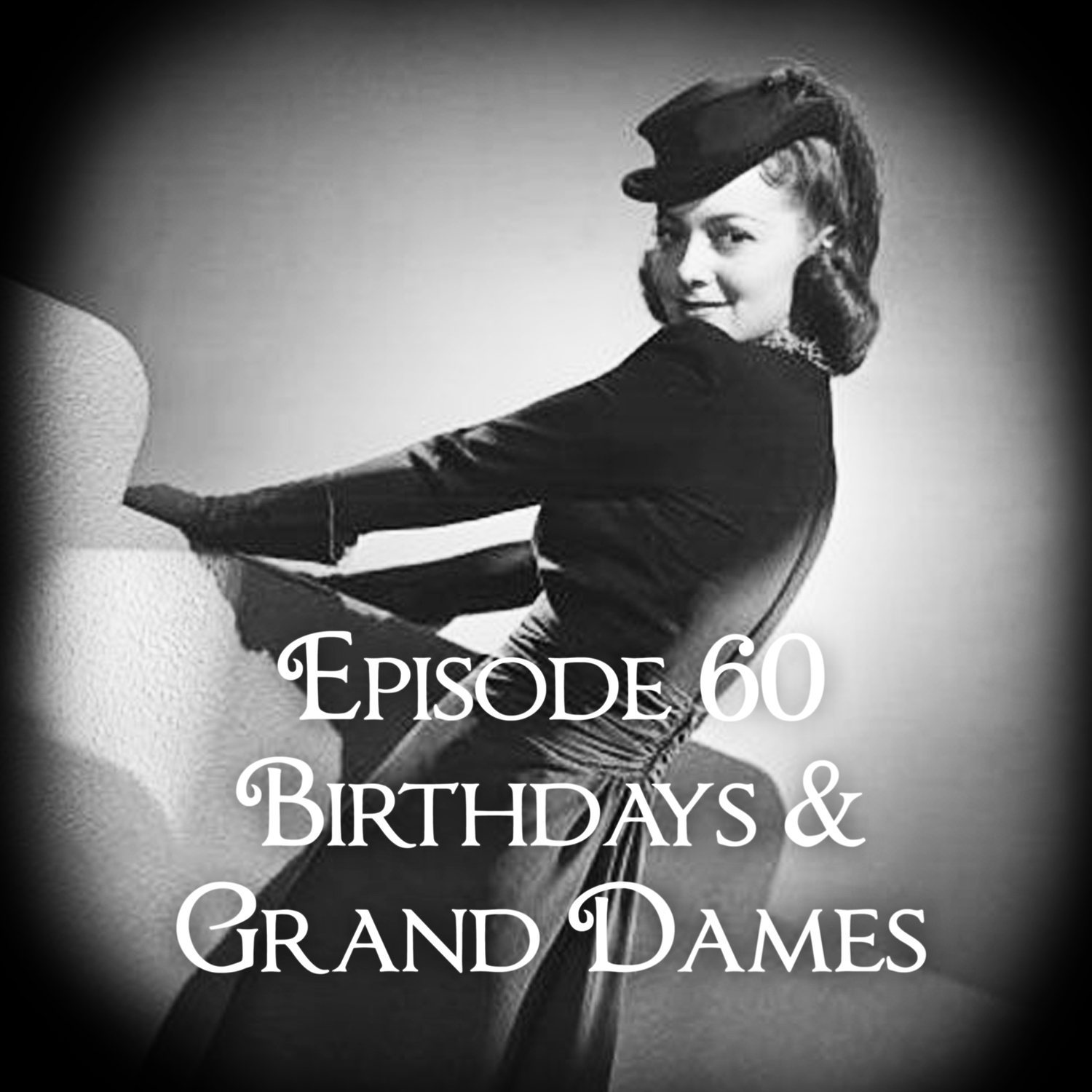 Episode 60: Birthdays And Grand Dames