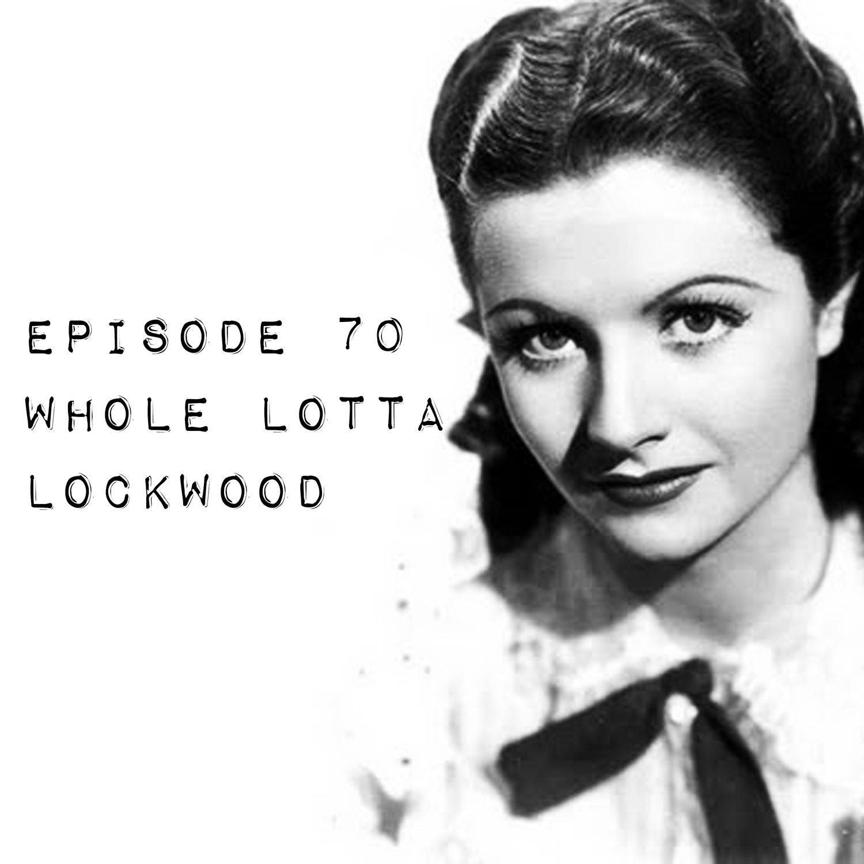 Episode 70: Whole Lotta Lockwood