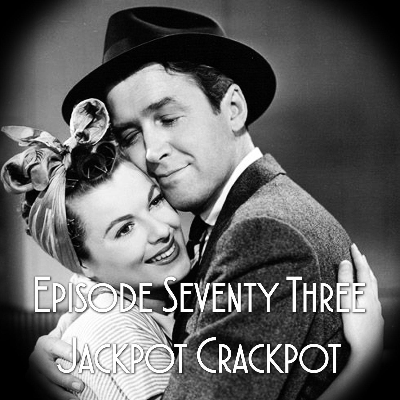 Episode 73: Jackpot Crackpot