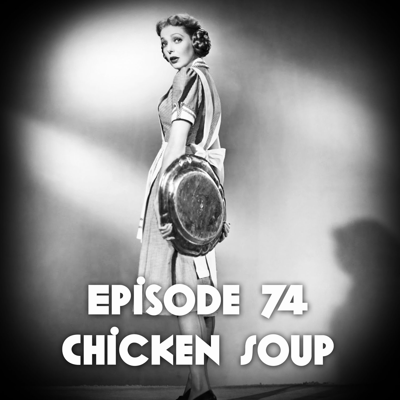 Episode 74: Chicken Soup