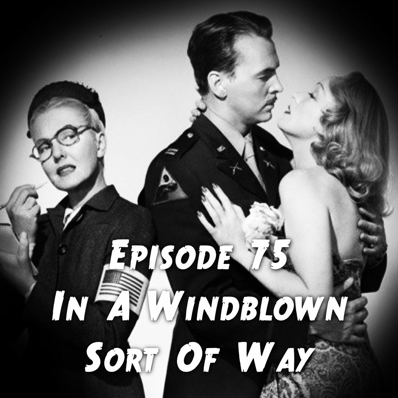 Episode 75: In A Windblown Sort Of Way
