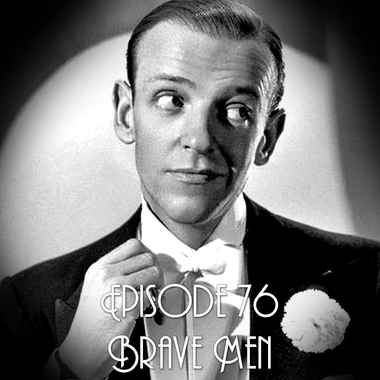 Episode 76: Brave Men