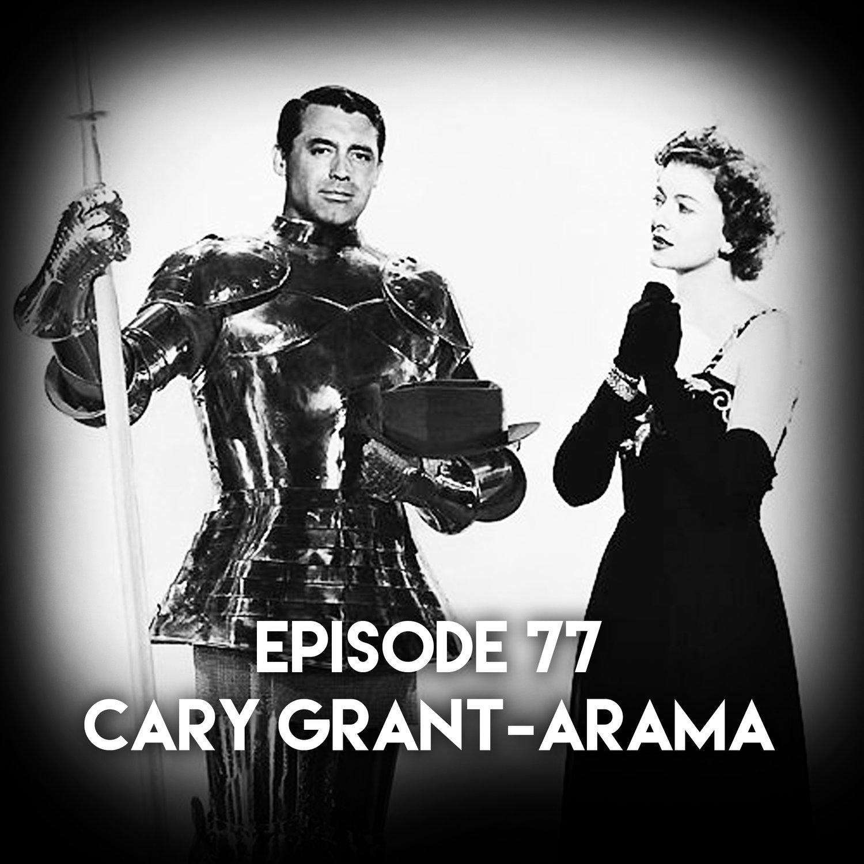 Episode 77: Cary Grant-arama