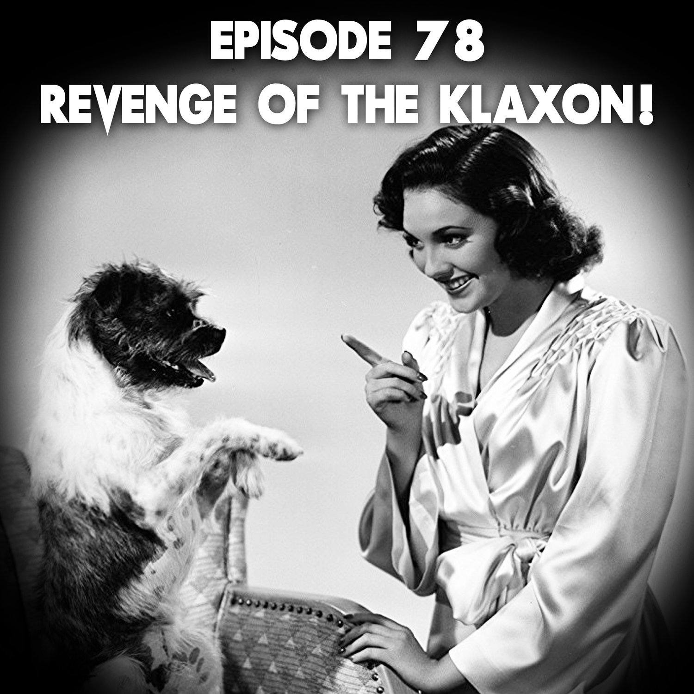 Episode 78: Revenge Of The Klaxon