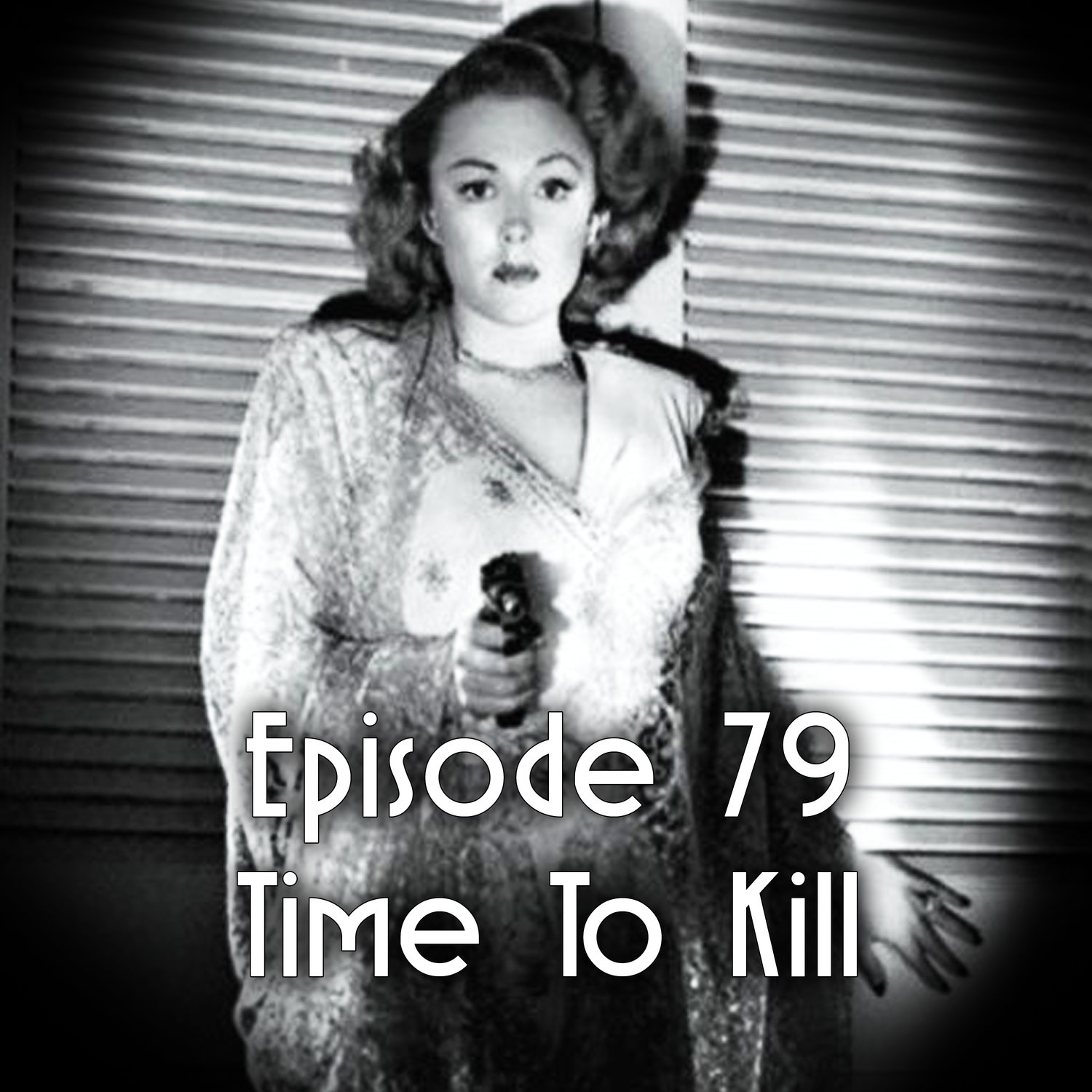 Episode 79: Time To Kill