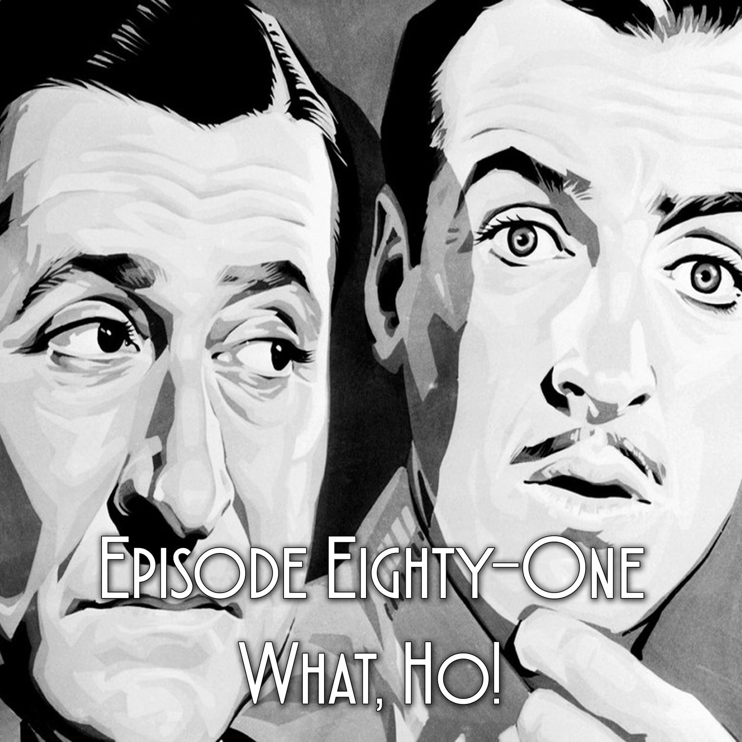 Episode 81: What, Ho!