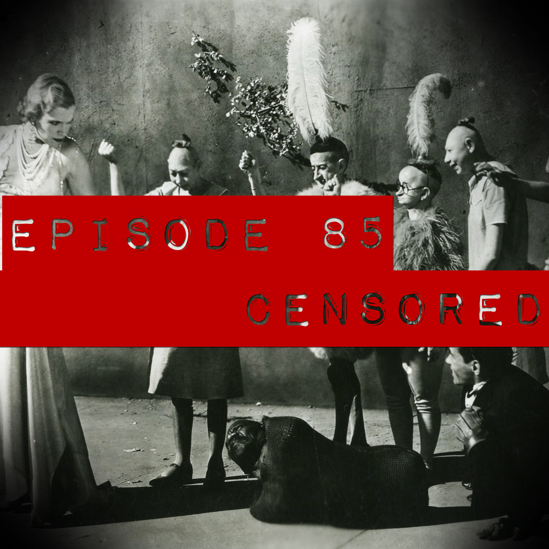 Episode 85: CENSORED