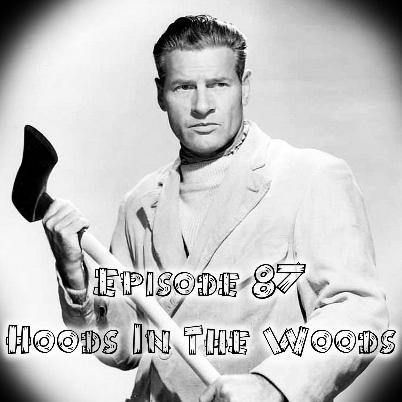 Episode 87: Hoods In The Woods
