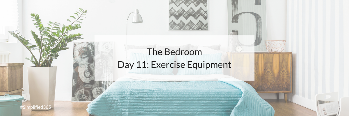 Simplified 365: The Bedroom   Day 11: Exercise Equipment