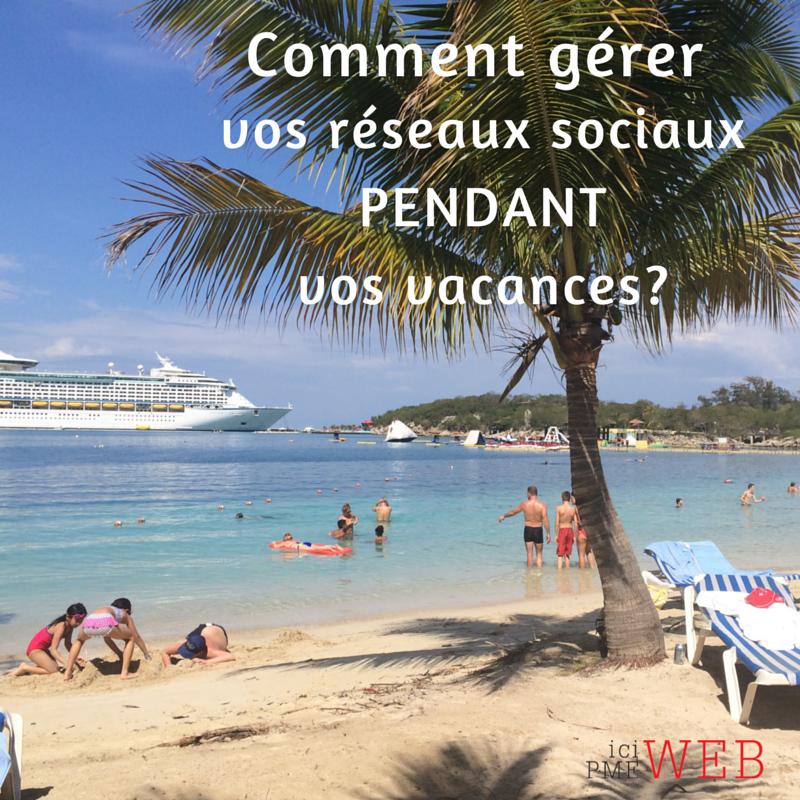 Comment gérer vos réseaux sociaux lorsque vous êtes en vacances via #icipmeweb