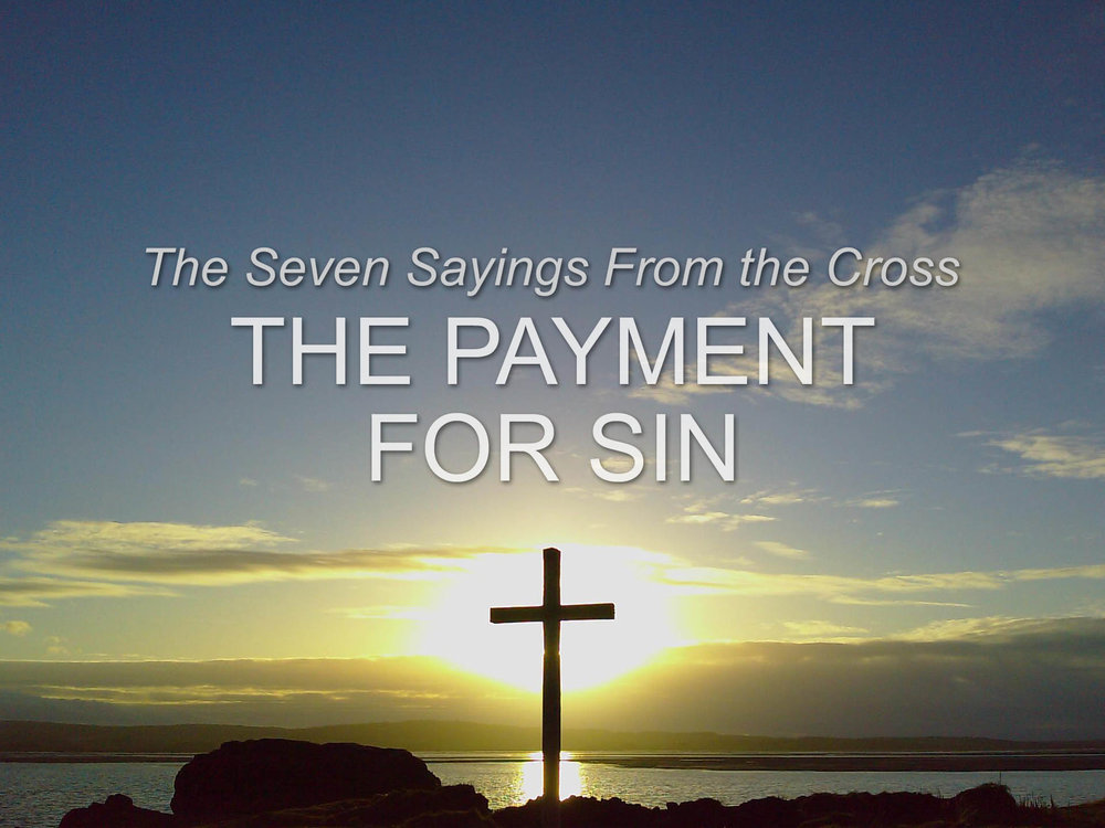 20170226 The Seven Sayings from the Cross- The Payment for Sin.jpg