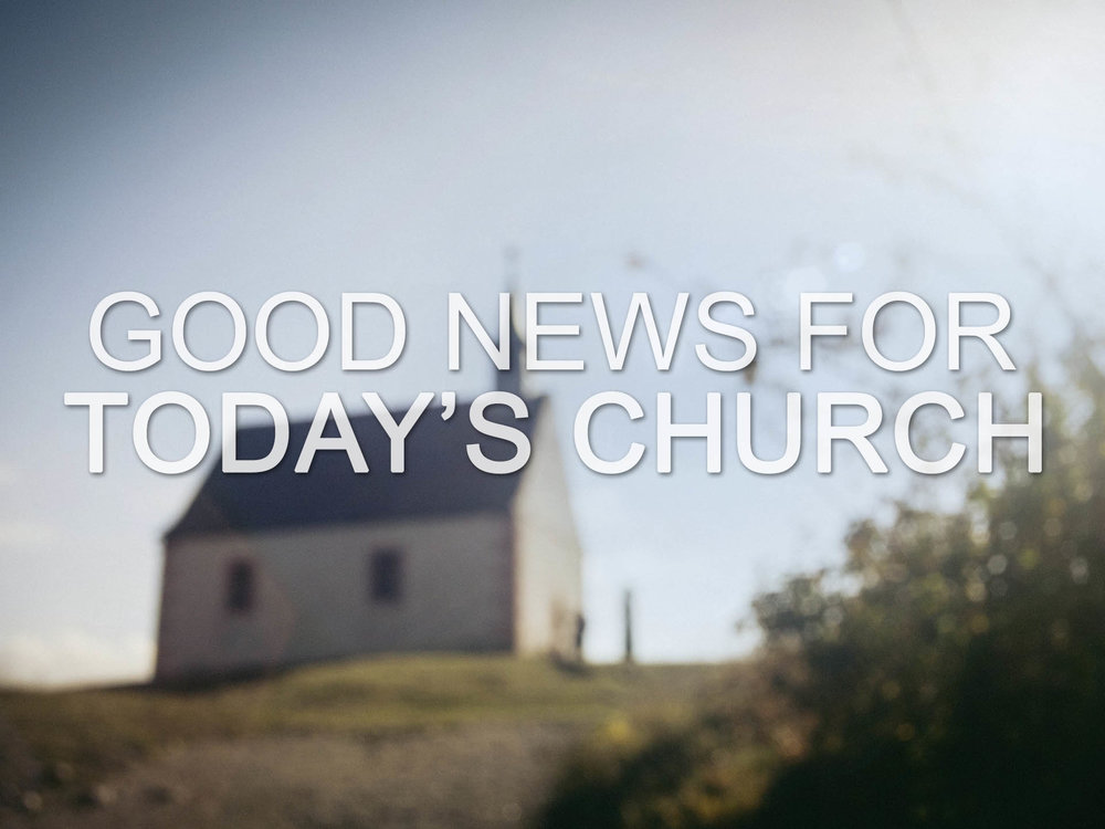 20170521 Good News for Todays Church.jpg