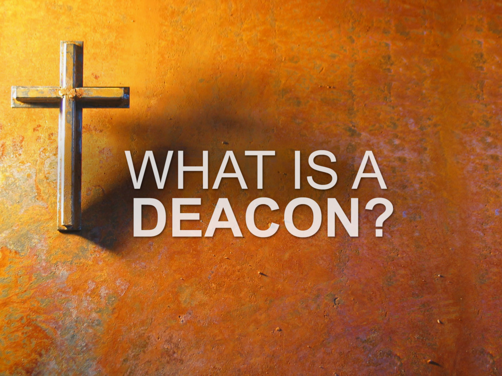20171105 What is a Deacon.png