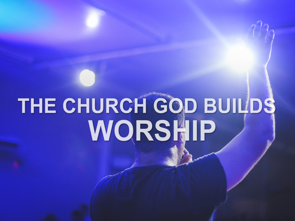 021719 The Church God Builds- Worship.png