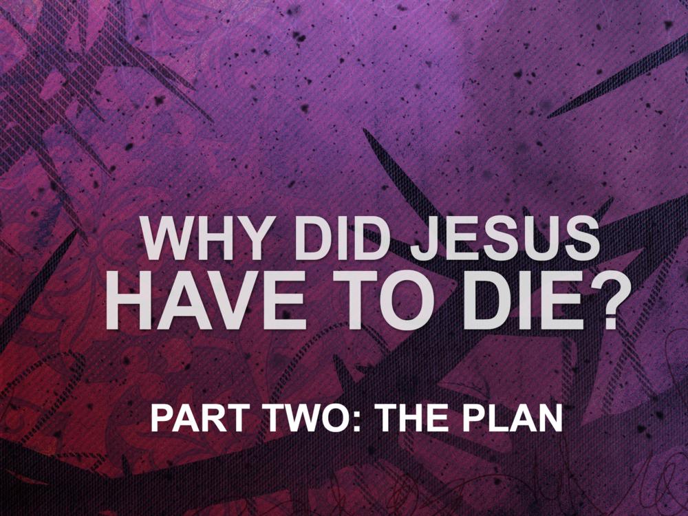 041419 why did jesus have to die pt2 the plan.png