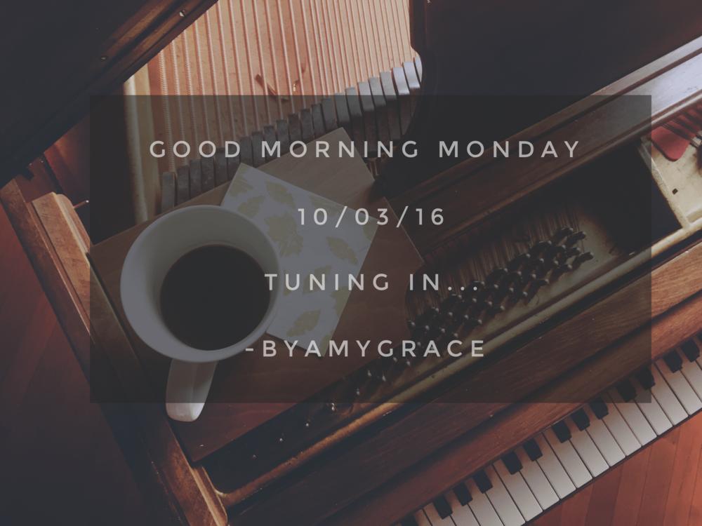 goodmorningmonday.10/3/16.byamygrace