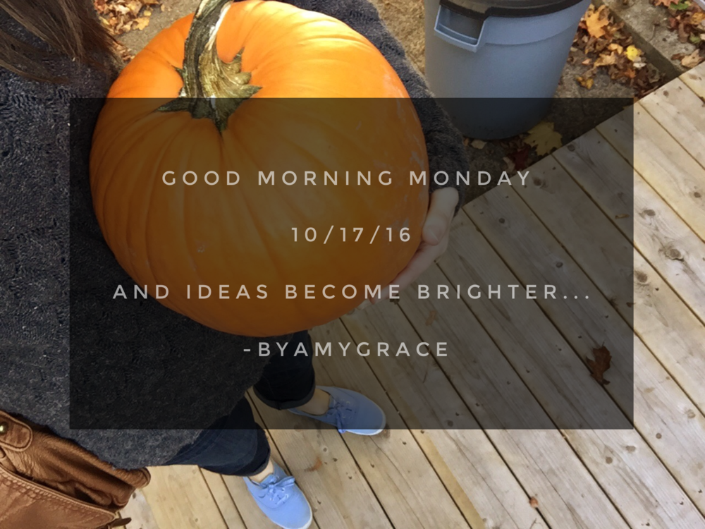 goodmorningmonday.10/17/16.byamygrace