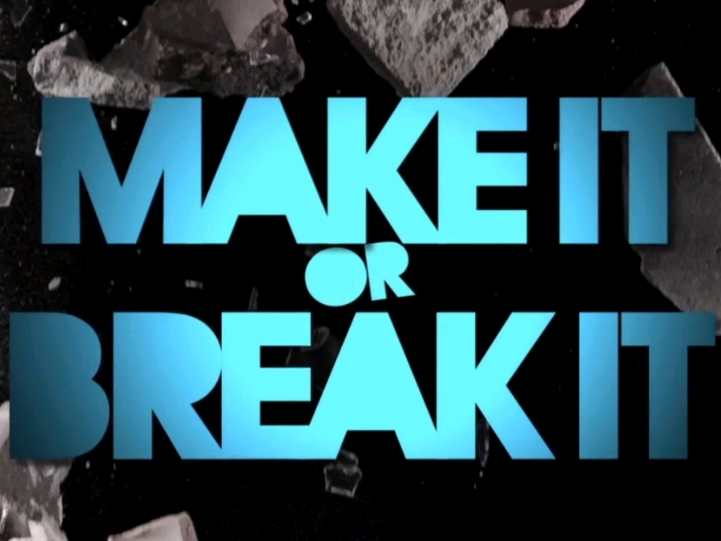 Make it or Break it.jpg