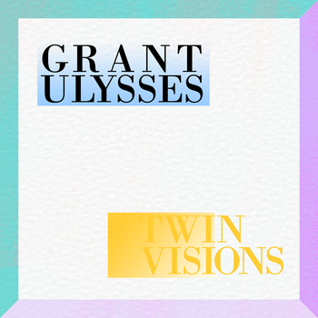 Twin Visions by Grant Ulysses