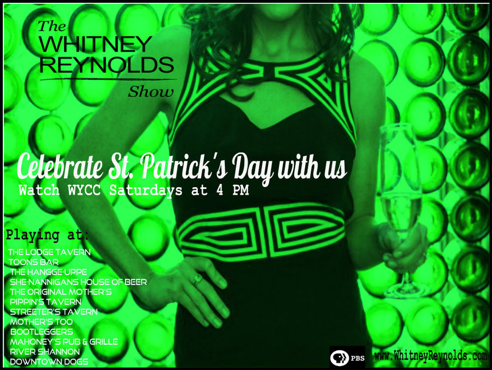 The Whitney Reynolds Show is kicking off on WYCC (PBS Channel 20) Saturday March 15th! Since this is the day that most Chicagoans celebrate St. Patrick's Day with the parade and different event around town, we decided to take part. We have 12 bars on tap to play the show at 4 PM and are giving away over $500 in prizes to fans who watch.   Here's how to win:  Watch the show at 4 PM, TWEET (@W3whitney), INSTAGRAM (Whitney_Reynolds) and POST to our Facebook Fan page a picture of you watching with the hashtag #WhitneyReynoldsPBS.  So celebrate with us this weekend yet keep the party going every Saturday at 4 PM on WYCC.