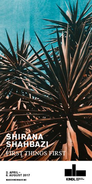 Shirana Shahbazi First Things First April 2 - August 6, 2017 Maschinenhaus M2 (Power House)