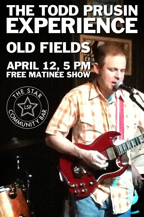 The Todd Prusin Experience + Old Fields — April 12, 2014 — The Star Community Bar, Atlanta, GA
