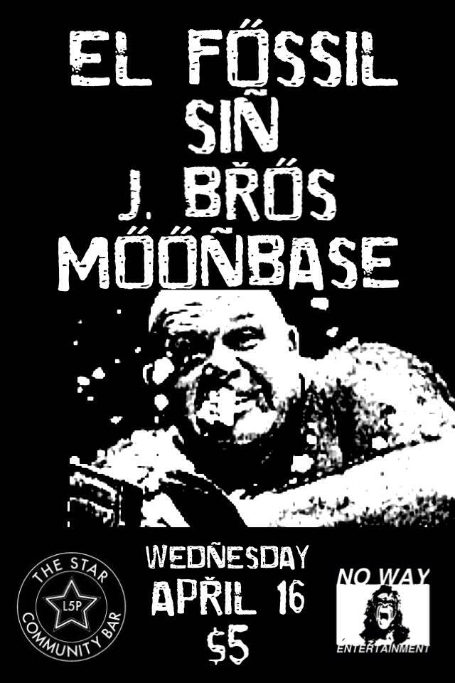 EL FOSSIL ★ SIN ★ J. BROS ★ MOONBASE — April 16, 2014 — The Star Community Bar, Atlanta, GA