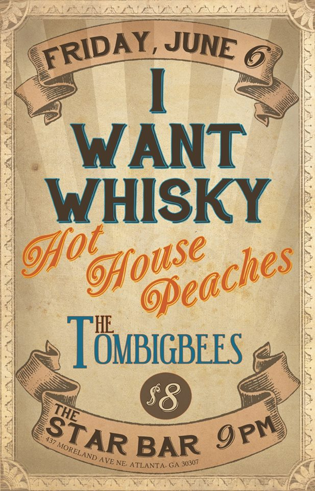 I WANT WHISKY + HOTHOUSE PEACHES + THE TOMBIGBEES — June 6, 2014 — The Star Community Bar, Atlanta, GA