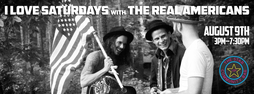 I LOVE SATURDAYS with THE REAL AMERICANS — August 9, 2014 — The Star Community Bar, Atlanta, GA