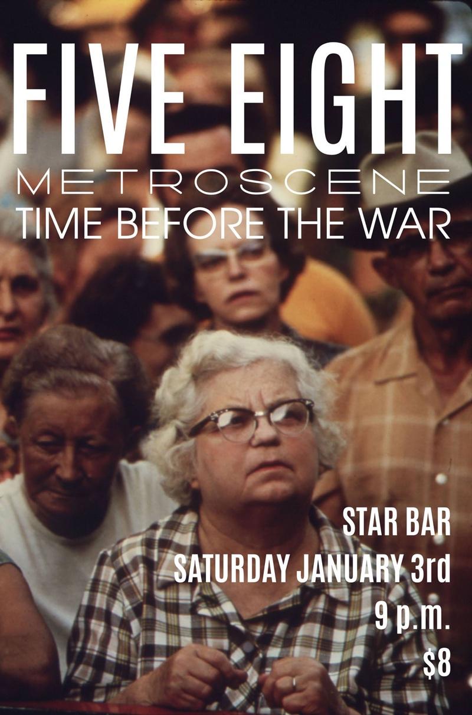 FIVE EIGHT + METROSCENE + TIME BEFORE THE WAR — January 3, 2015 — The Star Community Bar, Atlanta, GA