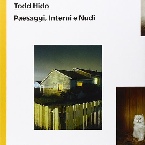 Todd Hido - Paesaggi, Interni e Nudi