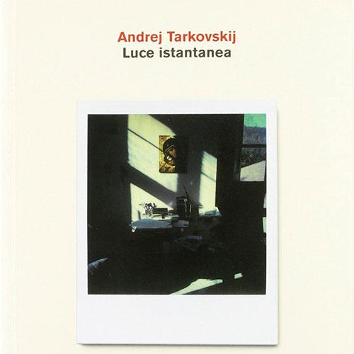 Andrej Tarkovskij - Luce Istantanea