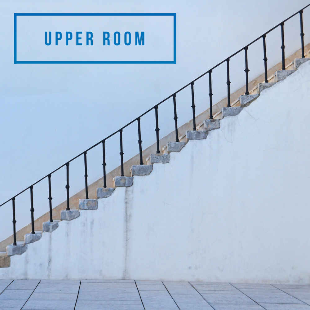 UPPER ROOM Friday, May 3, 2019  Lunch in Gym 12 noon Prayer and Fellowship 12:30-1:15 pm