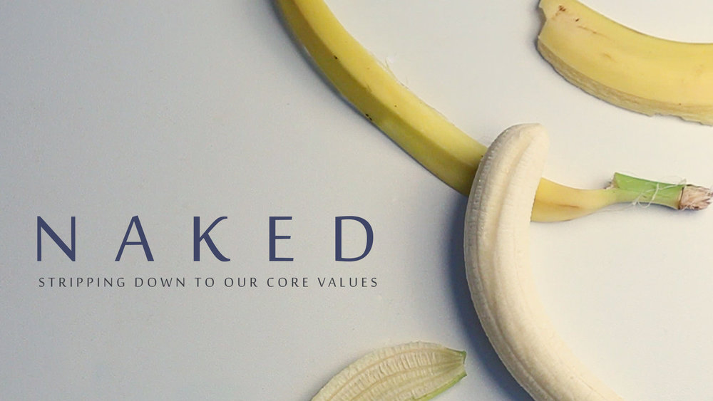 Naked: Stripping Down To Our Core Values