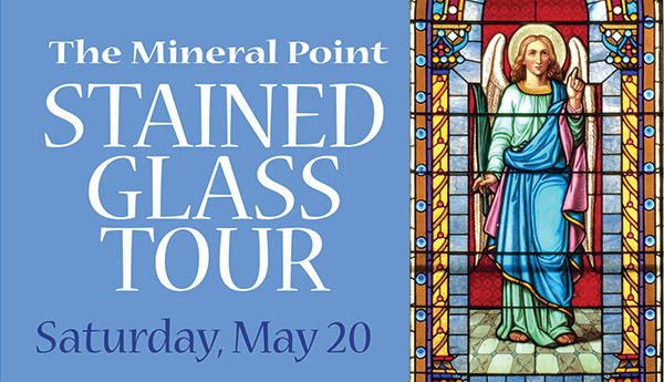 The Mineral Point Stained Glass Tour begins at 10:00 am through 4pm, at the Trinity Episcopal Church 403 High Street. Tickets and tour maps are availalbe at the Trinity Episcopal Church. Tour over a dozen churches and private homes in Mineral Point. See and learn about examples of stained glass dating from the 1840's. Attend discussions about the art and history of stained glass. Admission is $10. All proceeds benefit participating churches.  Event promotions by Arts Mineral Point.