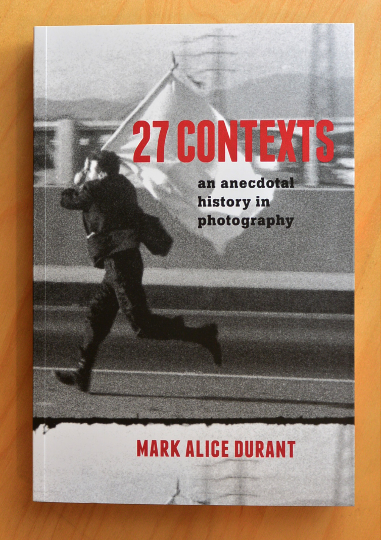 27 Contexts: An Anecdotal History in Photography  by Mark Alice Durant