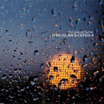 2009   IVAN JULIAN & CAPSULA /  THE NAKED FLAME
