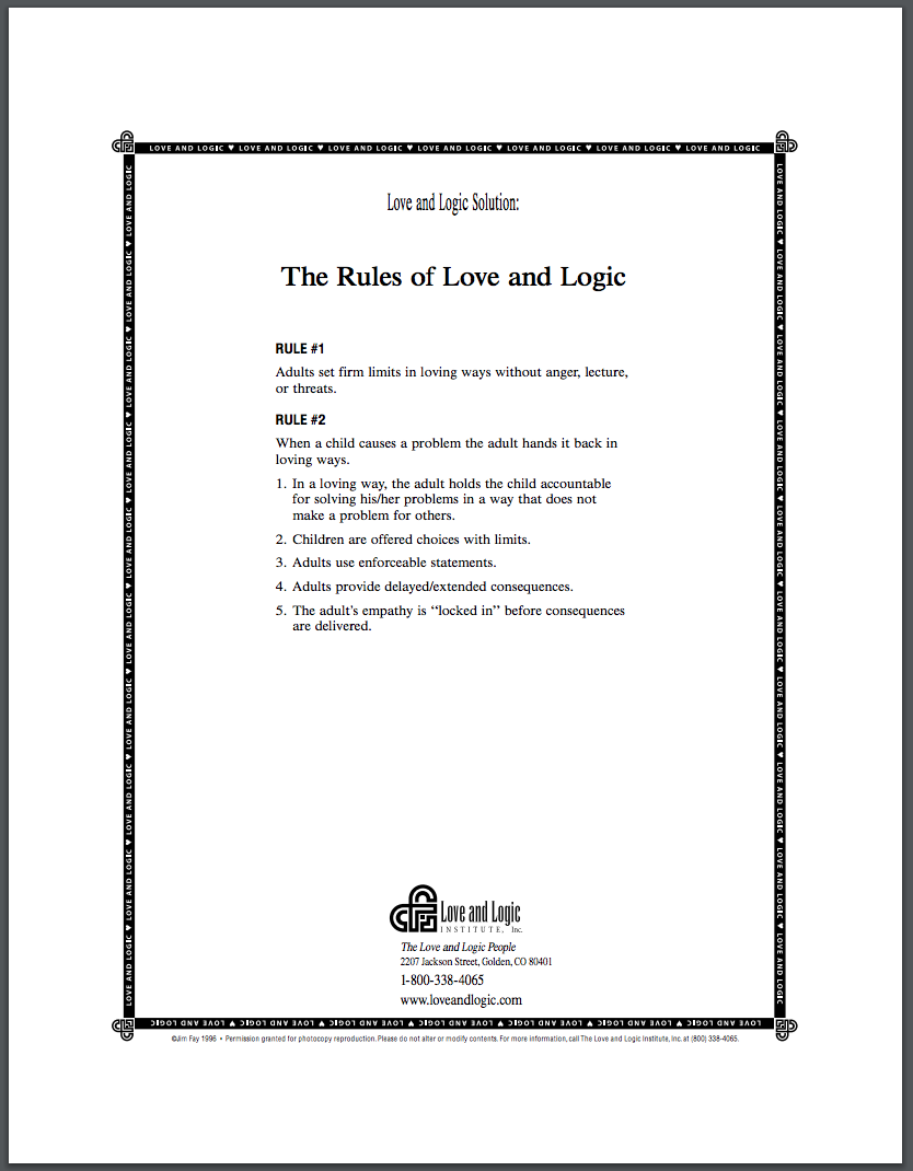 """Parenting with Love and Logic"" Handouts . The Love & Logic™ people made these 9 superb parenting handouts available as freebies for anyone. Visit  LoveandLogic.com  more about the excellent Parenting with Love and Logic approach and books."