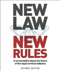 NewLaw New Rules - A conversation about the future of the legal services industry by George Beaton.