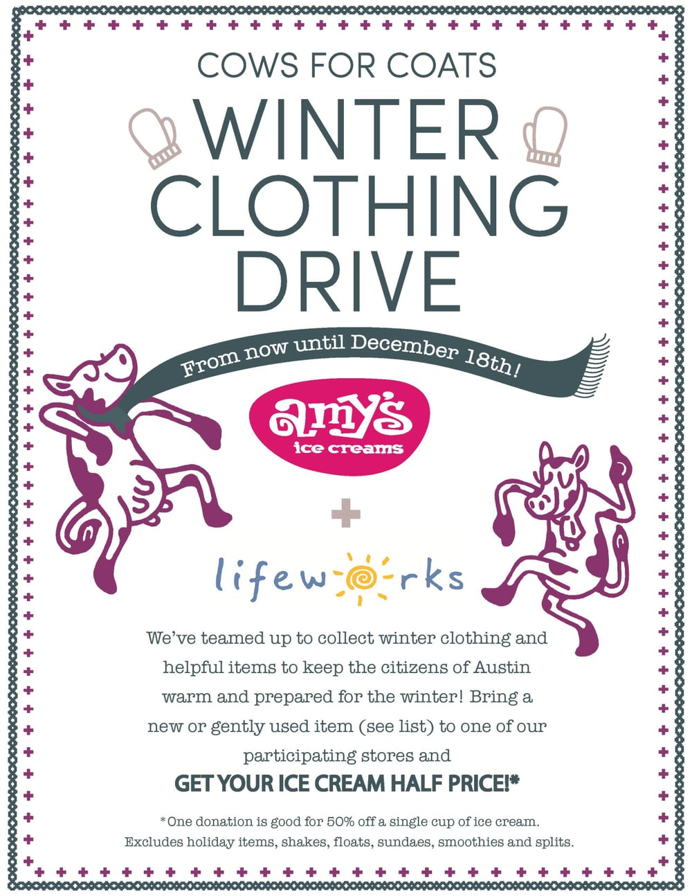Help us give back this holiday season! Here is LifeWorks' wish list: Sleeping bags Backpacks (hiking preferably) Blankets Hoodies or sweatshirts (in dark colors preferably) Gloves Hats Thermals Wallets (with chains) Head lamps or flashlights Notebooks or journals Earbud headphones Body wipes Bring an item to one of our participating locations - 6th Street, Austinville 78750, Austinville 78704, Hill Country Galleria, Mira Vista, Southpark Meadows, West Gate - and get your cup of ice cream half price! Ask your scoop for details!