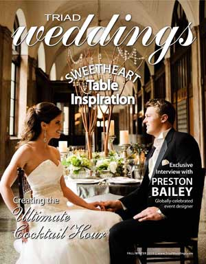 Triad Weddings Fall 2013 Edition featuring tips on sweetheart tables and having the ultimate cocktail hour. Plus an exclusive interview with Preston Bailey! © TriadWeddings Magazine