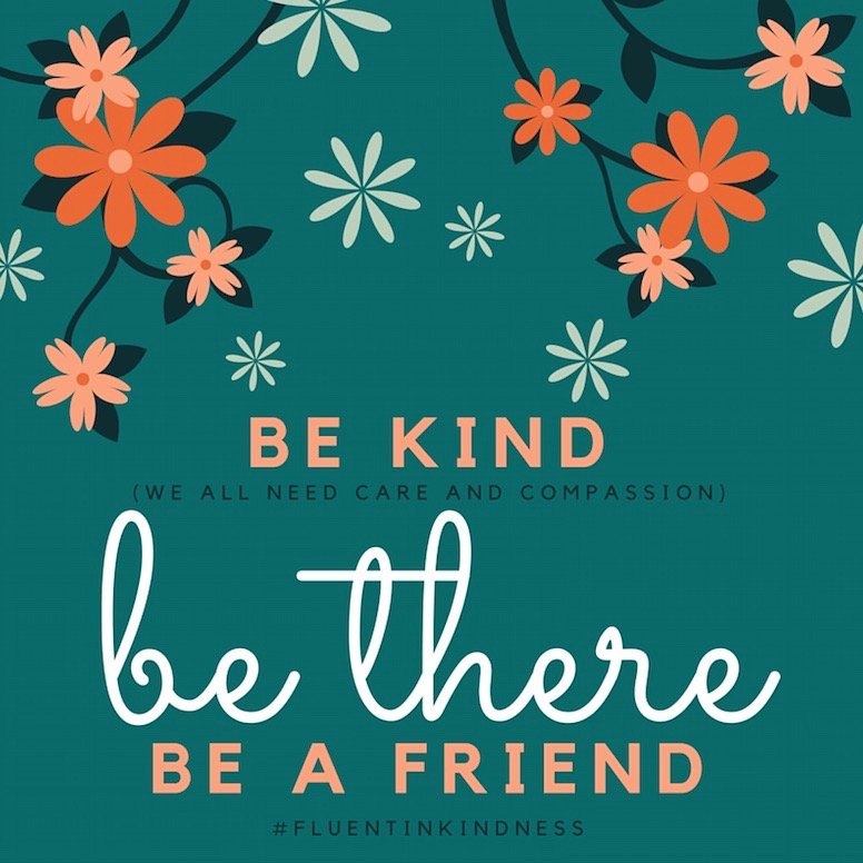 be kind be there be a friend