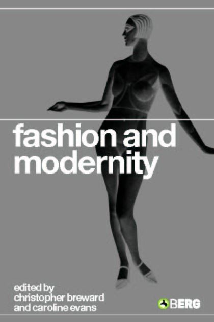 Key Course Text: Fashion and Modernity - Christopher Breward and Caroline Evans (eds)(Oxford, 2005)